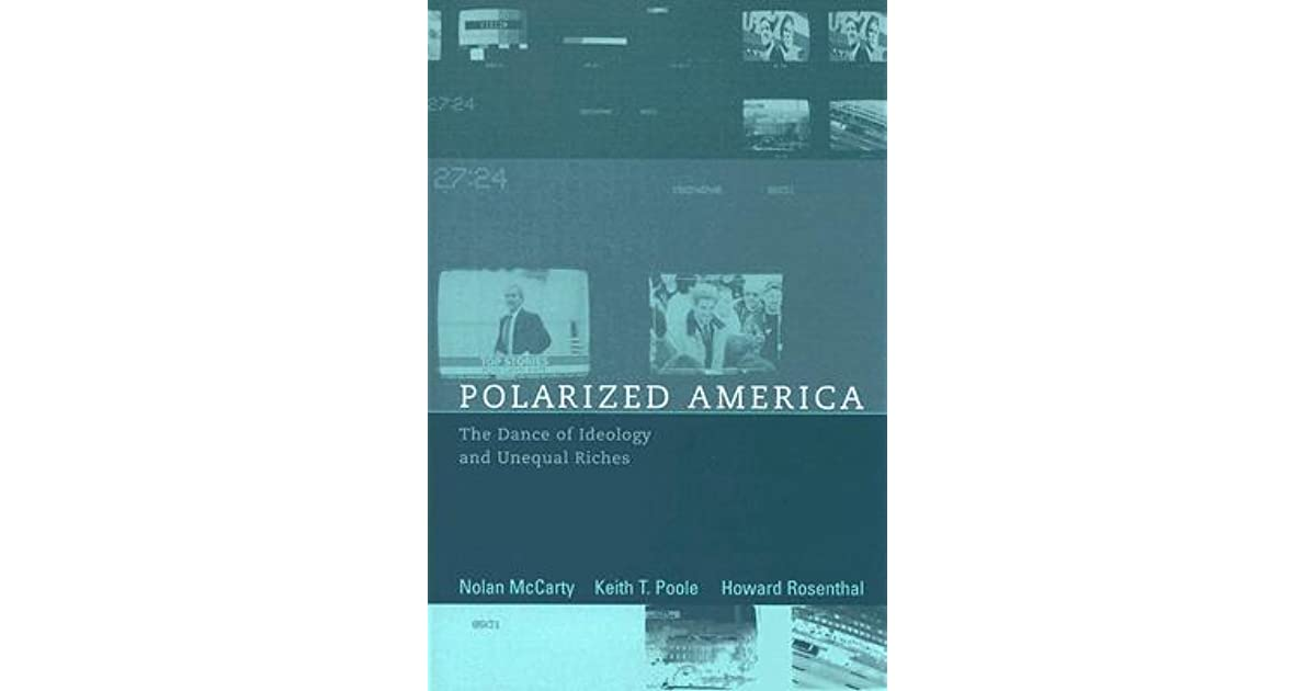 Polarized America: The Dance of Ideology and Unequal Riches
