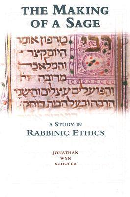 The Making of a Sage A Study in Rabbinic Ethics