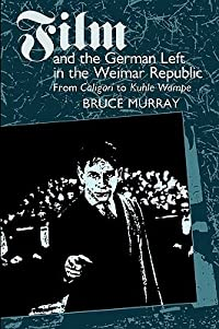 Film and the German Left in the Weimar Republic: From Caligari to Kuhle Wampe