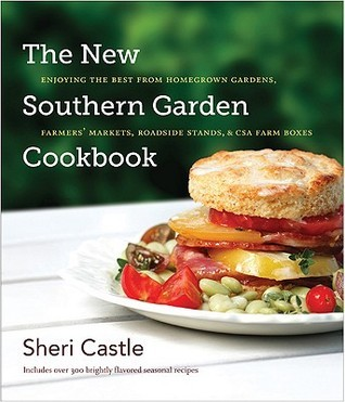 The New Southern Garden Cookbook Enjoying the Best from Homegrown Gardens, Farmers' Markets, Roadside Stands