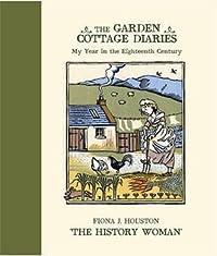 The Garden Cottage Diaries: My Year in the Eighteenth Century