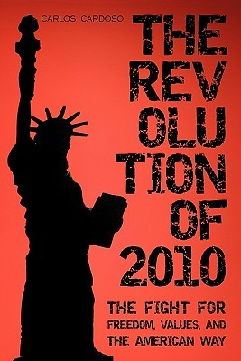 The Revolution of 2010: The Fight for Freedom, Values, and the American Way