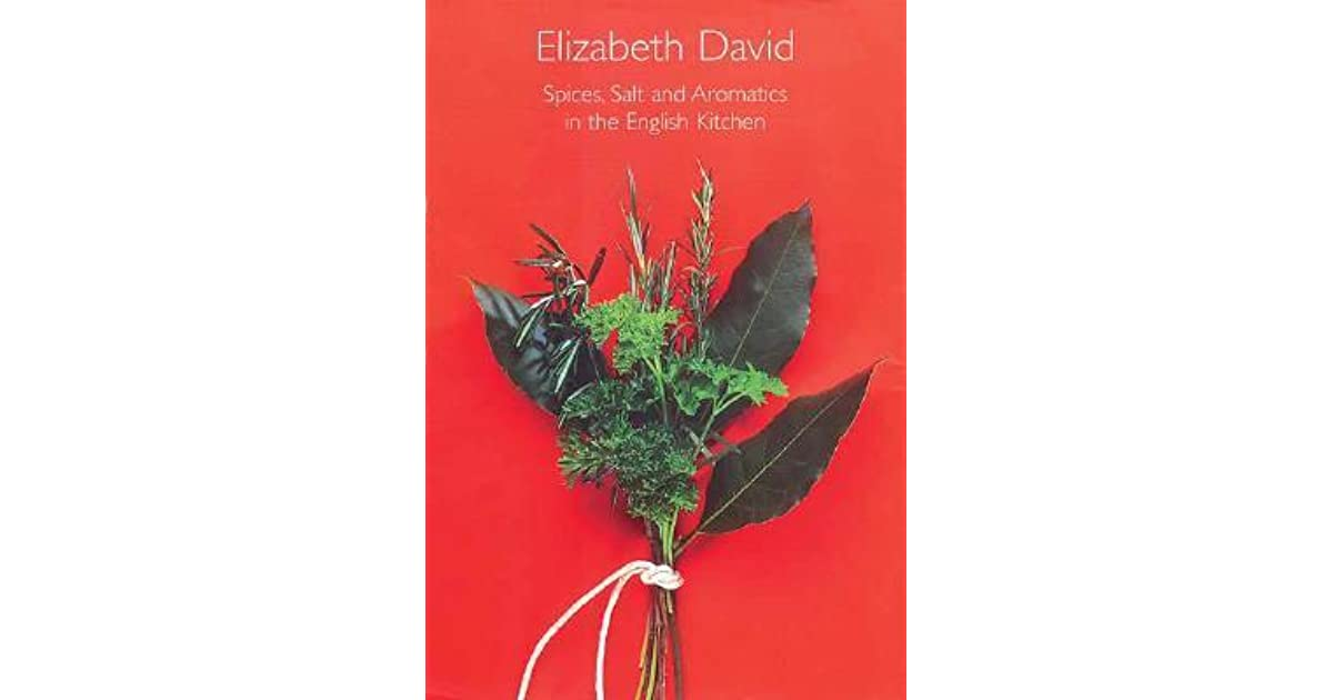 Spices Salt And Aromatics In The English Kitchen By Elizabeth David