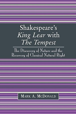Shakespeare's King Lear with the Tempest: The Discovery of Nature and the Recovery of Classical Natural Right