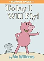 Today I Will Fly (Elephant & Piggie Book)