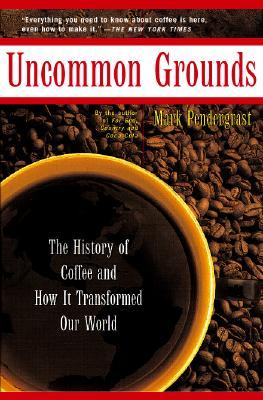 Uncommon Grounds by Mark Pendergrast