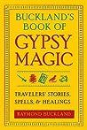 Buckland's Book of Gypsy Magic: Travelers' Stories, Spells  Healings