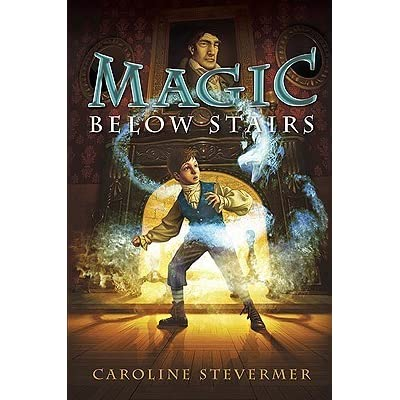 Magic Below Stairs By Caroline Stevermer Reviews border=