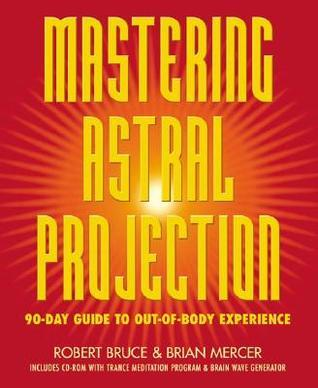 Robert Bruce MASTERING ASTRAL PROJECTION