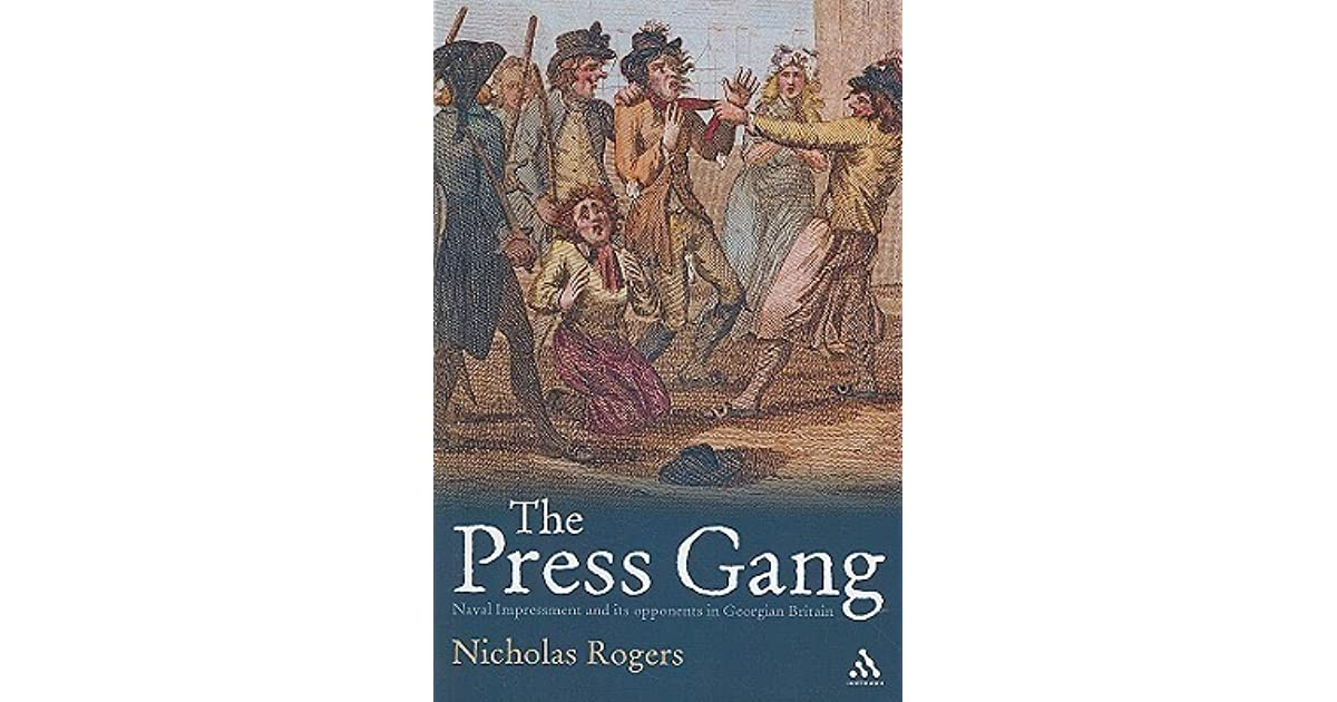 Press Gang: Naval Impressment and its opponents in Georgian Britain