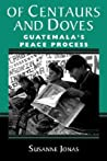 Of Centaurs And Doves: Guatemala's Peace Process