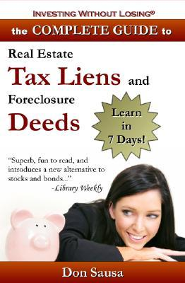 Complete Guide to Real Estate Tax Liens and Foreclosure Deeds: Learn in 7 Days-Investing Without Losing Series