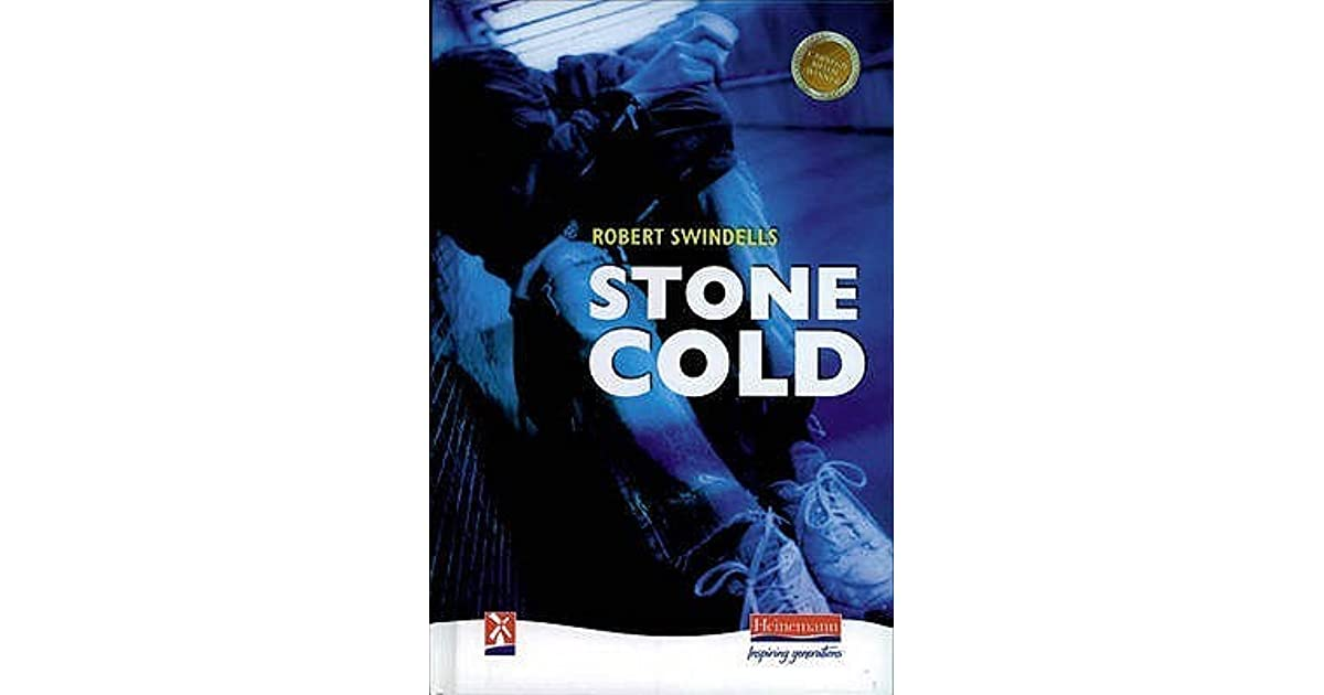 stone cold by robert swindells Robert swindells had found a way to voice his strongly held political convictions through his  and famously the plight of homeless teenagers in stone cold,.