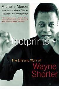 Footprints: The Life and Work of Wayne Shorter