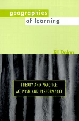 Geographies of Learning: Theory and Practice, Activism and Performance