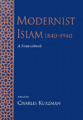 Modernist Islam, :a sourcebook /edited by Charles Kurzman. – National Library