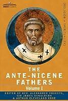 Ante-Nicene Fathers 1: Apostolic Fathers, Justin Martyr, Irenaeus