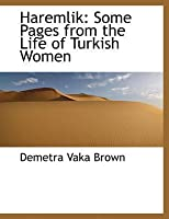 Haremlik: Some Pages from the Life of Turkish Women