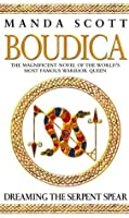 Boudica: Dreaming The Serpent Spear (Boudica, #4)