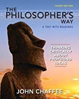 The Philosopher's Way: Thinking Critically about Profound Ideas