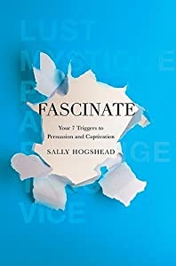 Fascinate: Unlocking the Secret Triggers of Influence, Persuasion, and Captivation