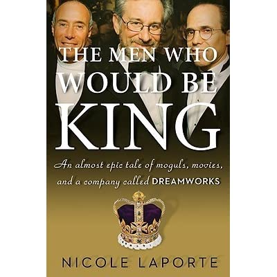 The men who would be king an almost epic tale of moguls movies the men who would be king an almost epic tale of moguls movies and a company called dreamworks by nicole laporte fandeluxe Choice Image