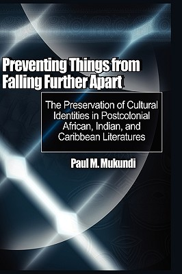 Preventing Things from Falling Further Apart: The Preservation of Cultural Identities in Postcolonial African, Indian, and Caribbean Literatures (Hb)