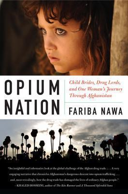 Opium Nation Child Brides Drug Lords and One Woman 39 s Journey Through Afghanistan
