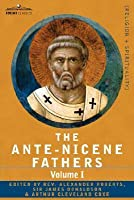 The Ante-Nicene Fathers, Vol 1