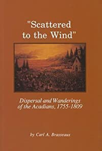 Scattered to the Wind: Dispersal and Wandering of the Acadians, 1755-1809