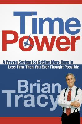 Time Power: A Proven System for Getting More Done in Less Time Than You Ever Thought Possible