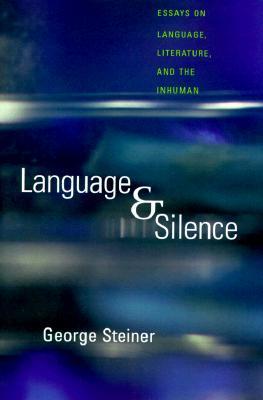 Language & Silence: Essays on Language, Literature, and the Inhuman