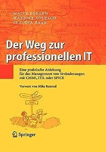 Weg Zur Professionellen It: Eine Praktische Anleitung Fur Das Management Von Ver Nderungen Mit CMMI, Itil Oder Spice (Printing.5th Printing.6th Prin)