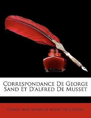 Correspondance de George Sand et d'Alfred de Musset by