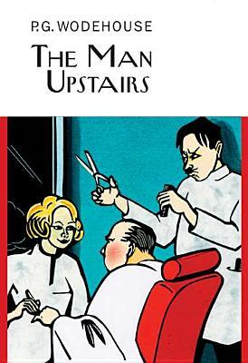 The Man Upstairs and Other Stories by P.G. Wodehouse