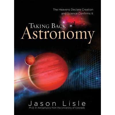 Taking Back Astronomy The Heavens Declare Creation And Science