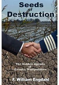 Seeds of Destruction: The Hidden Agenda of Genetic Manipulation