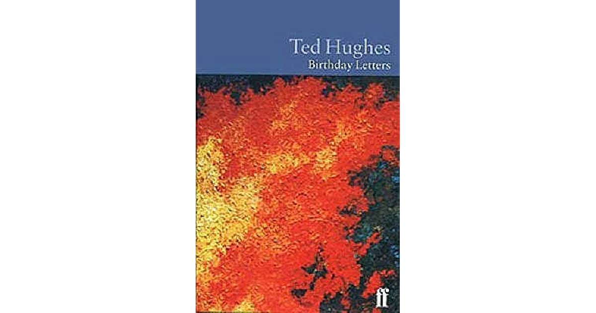 ted hughes anthology birthday letters Ted hughes the english poet ted birthday letters amy clampitt, and charles simic--contributed poems to the anthology after ovid in the three.