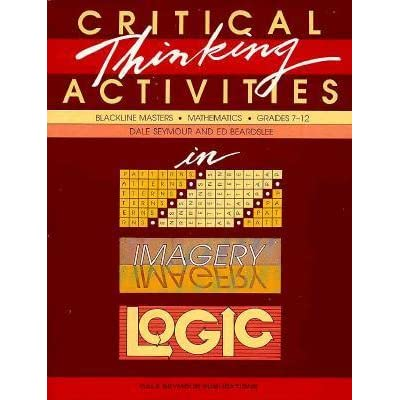 critical thinking activities in patterns imagery logic (k-3) Too often, thinking skills have been overlooked or considered extra, something above and beyond the basic that must be taught teachers need to recognize that thinking skills are basic and critical thinking activities should be considered indispensable to the education of every childthese books present activities to help students develop their.