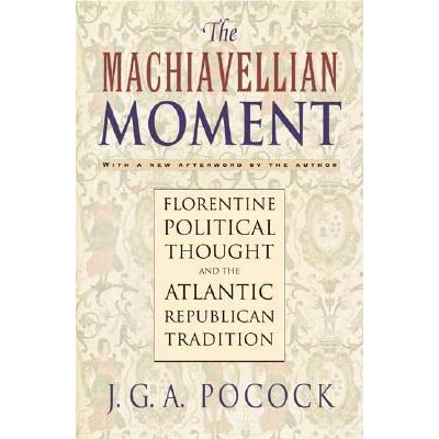 The Machiavellian Moment: Florentine Political Thought and the Atlantic Republican Tradition (Prince