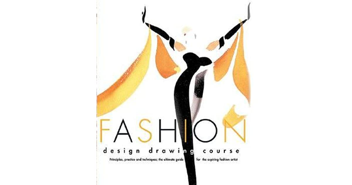 Fashion Design Drawing Course Principles Practice And Techniques The Ultimate Guide For The Aspiring Fashion Artist By Caroline Tatham