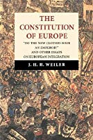 The Constitution of Europe: 'Do the New Clothes Have an Emperor?' and Other Essays on European Integration