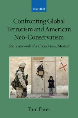 Confronting Global Terrorism and American Neo-Conservativism: The Framework of a Liberal Grand Strategy