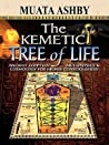 The Kemetic Tree of Life Ancient Egyptian Metaphysics and Cos... by Muata Ashby
