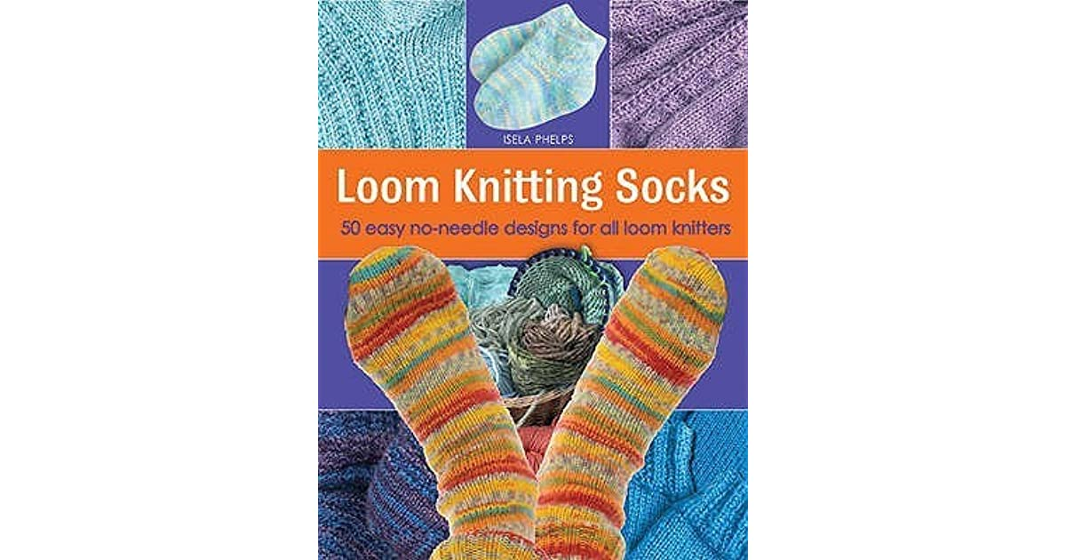 Loom Knitting Socks 50 Easy No Needle Designs For All Loom Knitters