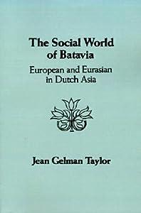 The Social World of Batavia: A History of Dutch Asia