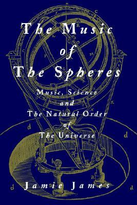 The Music of the Spheres; Music, Science, and the Natural Order of the Universe