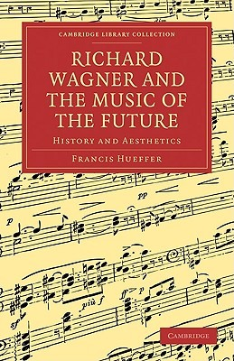 Richard Wagner and the Music of the Future: History and Aesthetics