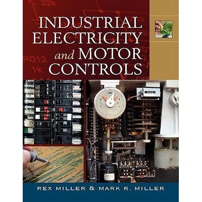 Industrial Electricity Motor Controls By Rex Miller