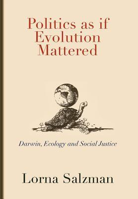Politics as If Evolution Mattered: Darwin, Ecology, and Social Justice